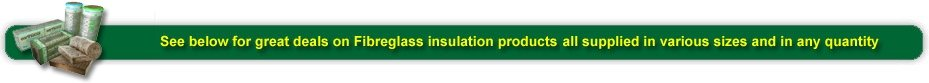 see below for a few of our deals on Fibreglass Insulation